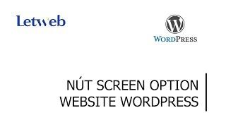 Nút screen option trong website wordpress   Letweb