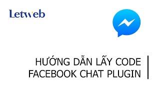 Giới thiệu, hướng dẫn lấy code Facebook chat plugin ( live chat/ chatbox/ hộp chat fanpage )