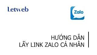Hướng dẫn lấy link Zalo cá nhân    Letweb