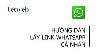 Hướng dẫn lấy link whatsapp cá nhân – Letweb