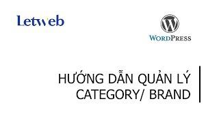 Hướng dẫn quản lý, thêm, sửa, xóa chuyên mục bài viết/ danh mục sản phẩm/ thương hiệu trong website