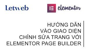 Hướng dẫn vào giao diện chỉnh sửa trang cùng Elementor Page Builder Plugin   Letweb