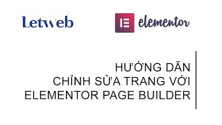 Hướng dẫn chỉnh sửa trang với Elementor Page Builder | Letweb