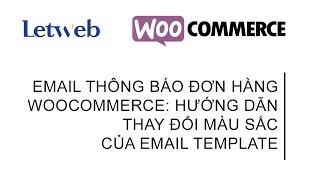 Hướng dẫn tùy biến email đơn hàng trong woocommerce #2: thay đổi các màu sắc của email template