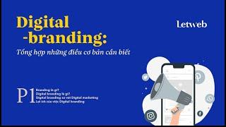 Digital branding: Tổng hợp những điều cơ bản cần biết – P1 | Letweb Podcast