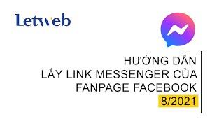 Hướng dẫn lấy link Messenger của fanpage Facebook 8/2021 | Letweb