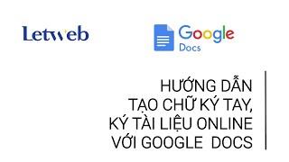 Hướng dẫn tạo chữ ký tay, ký tài liệu online với Google Docs | Letweb