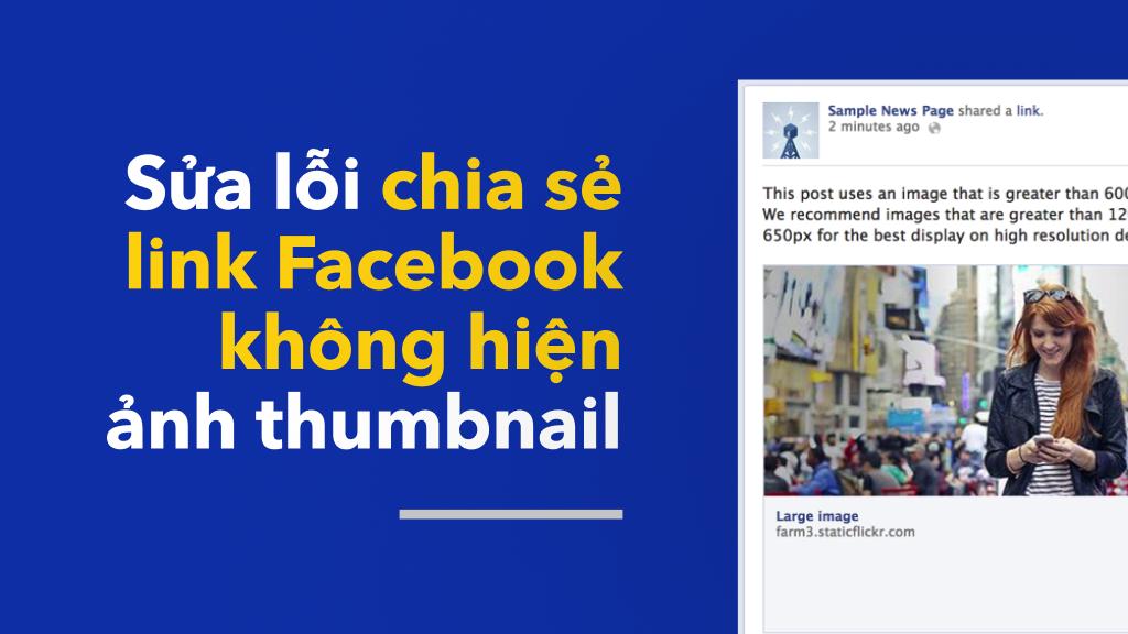 Hướng dẫn sửa lỗi chia sẻ link Facebook không hiện ảnh thumbnail